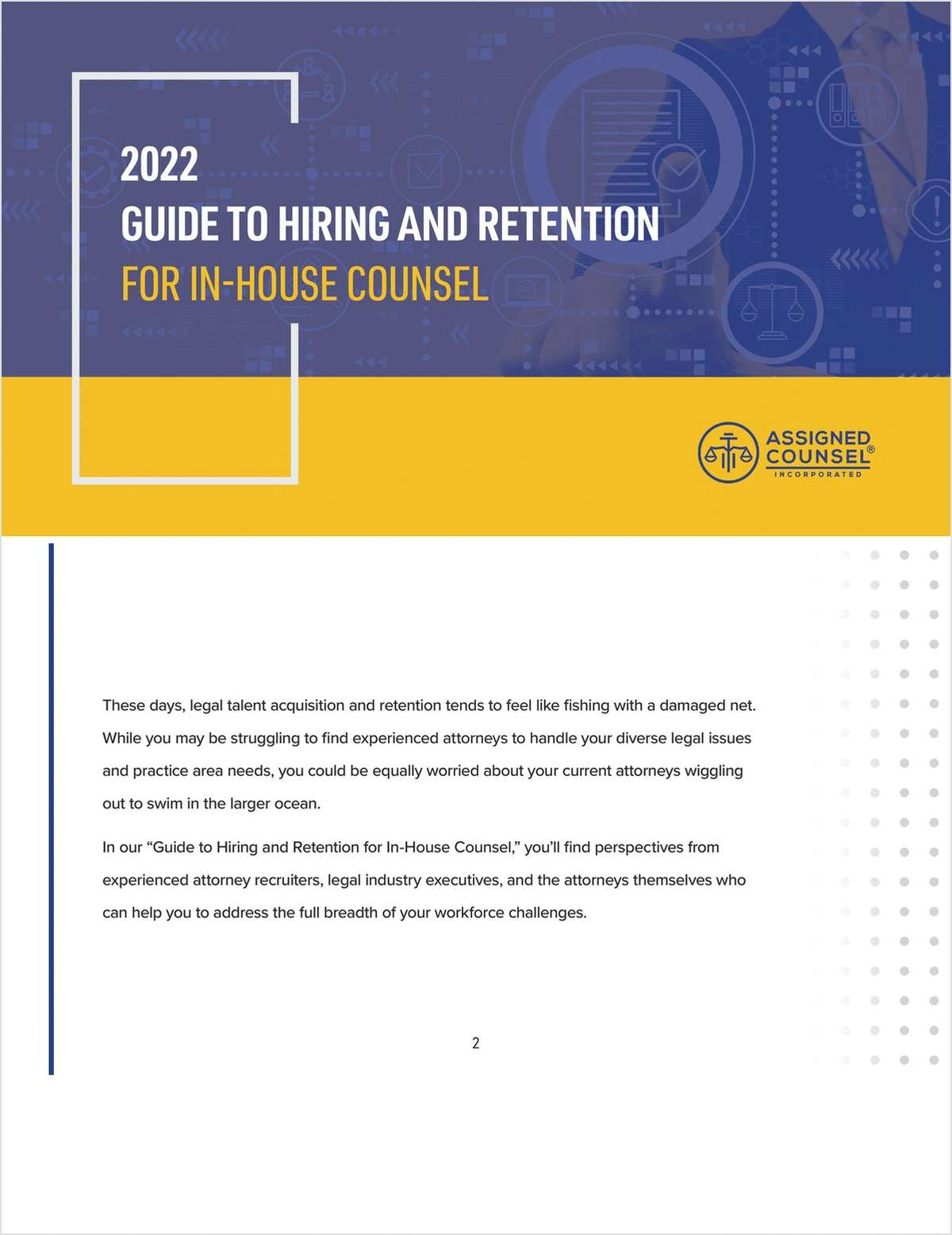 Struggling with your legal workforce? Get your guide to hiring and retaining top legal talent. Experienced attorney recruiters, industry executives, and attorneys offer tips and strategies to benefit your law department.