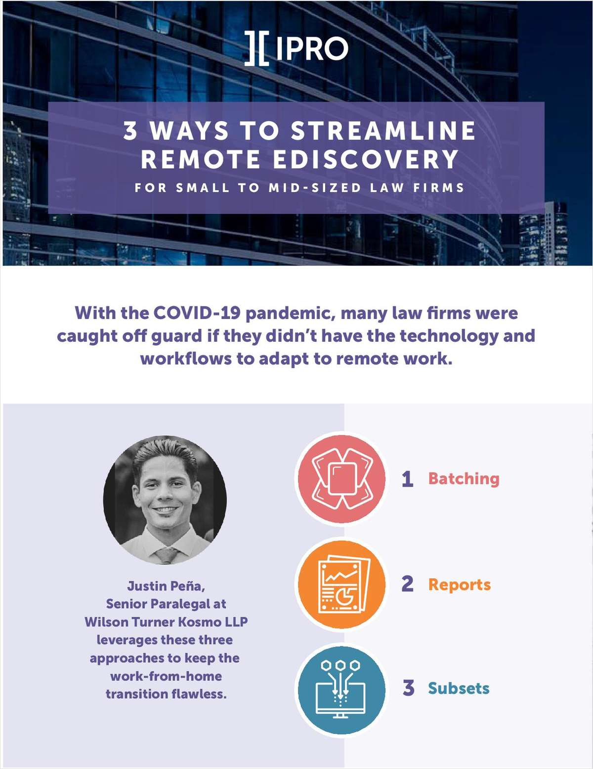 With the COVID-19 pandemic, many law firms were caught off guard if they didn't have the technology and workflows to adapt to remote work. Download this white paper and learn how you can maintain a seamless ediscovery transition from office to home.